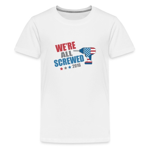 Funny Political We're All Screwed 2016 - Kids' Premium T-Shirt