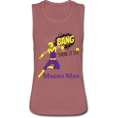 Magna Man Bang Women's T-shirt - Women's Flowy Muscle Tank by Bella