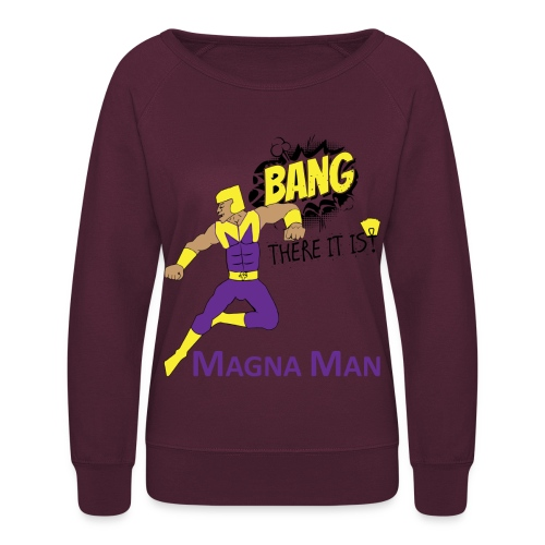 Magna Man Bang Women's T-shirt - Women's Crewneck Sweatshirt