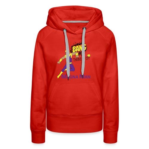Magna Man Bang Women's T-shirt - Women's Premium Hoodie