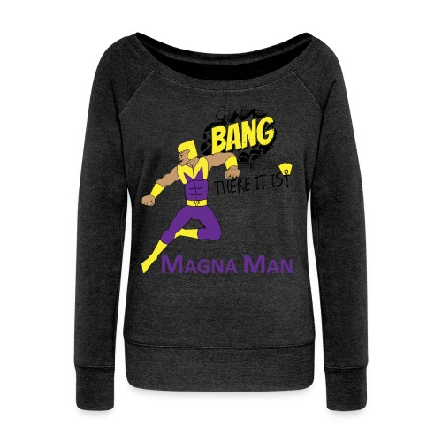 Magna Man Bang Women's T-shirt - Women's Wideneck Sweatshirt