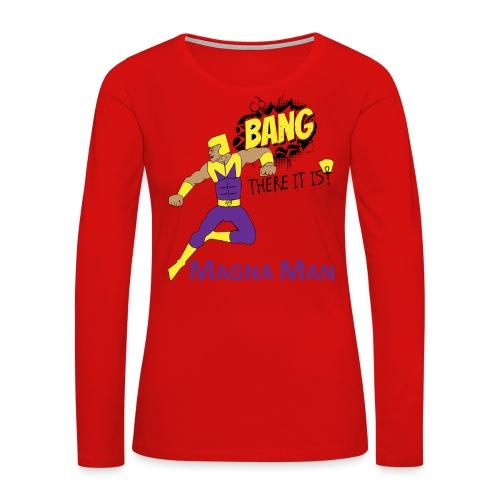 Magna Man Bang Women's T-shirt - Women's Premium Long Sleeve T-Shirt