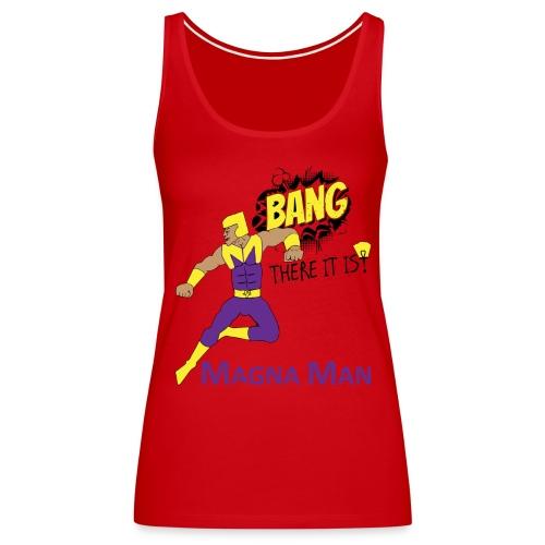 Magna Man Bang Women's T-shirt - Women's Premium Tank Top