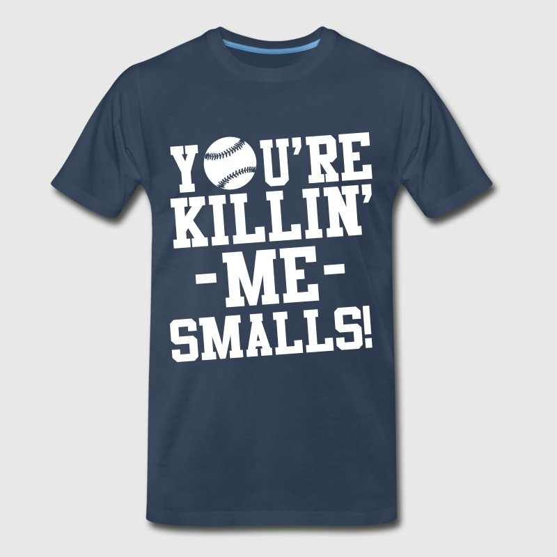 You're killin me smalls t shirt - Men's Premium T-Shirt