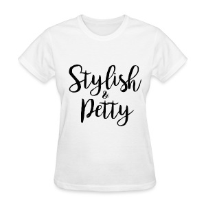 Stylish & Petty - Women's T-Shirt