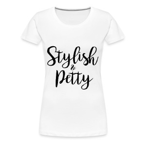 Stylish & Petty - Women's Premium T-Shirt