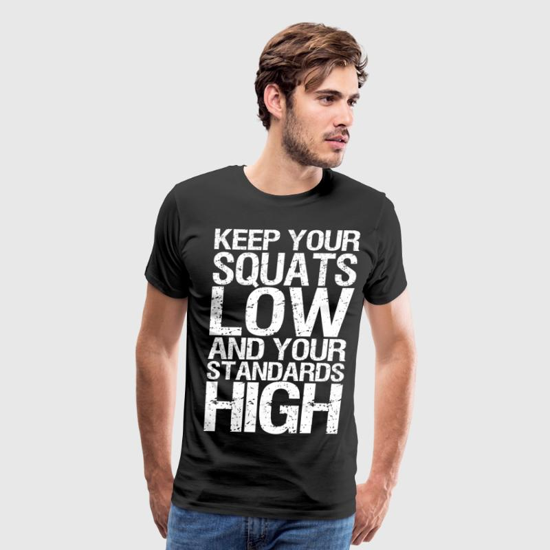 Keep Your Squats Low and Your Standards High T-Shirts - Men's Premium T-Shirt