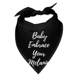Baby Embrace Your Melanin - Bandana