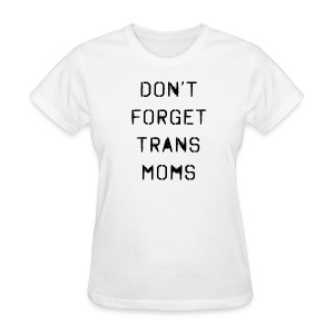 Don't Forget Trans Moms - Women's T-Shirt