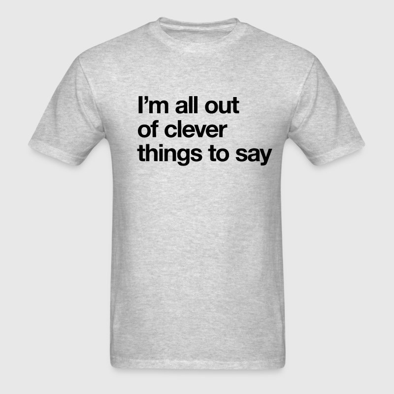 I'm all out of clever things to say - Men's T-Shirt