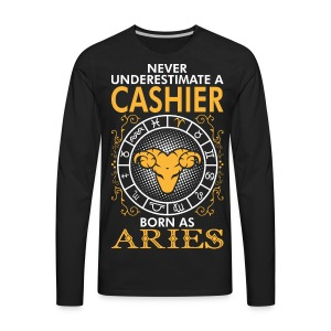 Never Underestimate A Cashier Born As Aries T-Shirts - Men's Premium Long Sleeve T-Shirt