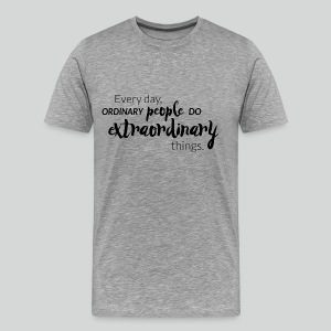 Men's T Shirt: Extraordinary People Do - Men's Premium T-Shirt