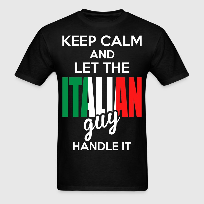 Keep Calm And Let The Italian Guy Handle It T-Shirts - Men's T-Shirt