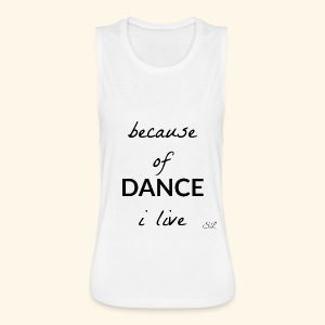 Live to DANCE T-shirt by Stephanie Lahart  - Women's Flowy Muscle Tank by Bella