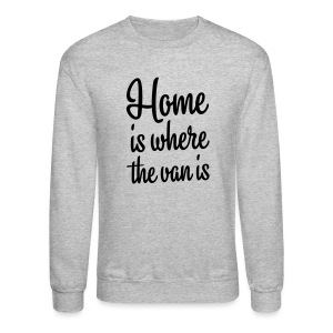 Home is where the van is - Crewneck Sweatshirt