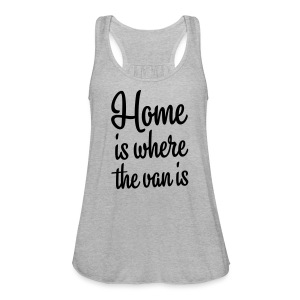Home is where the van is - Women's Flowy Tank Top by Bella