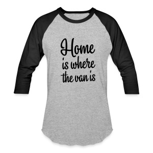Home is where the van is - Baseball T-Shirt