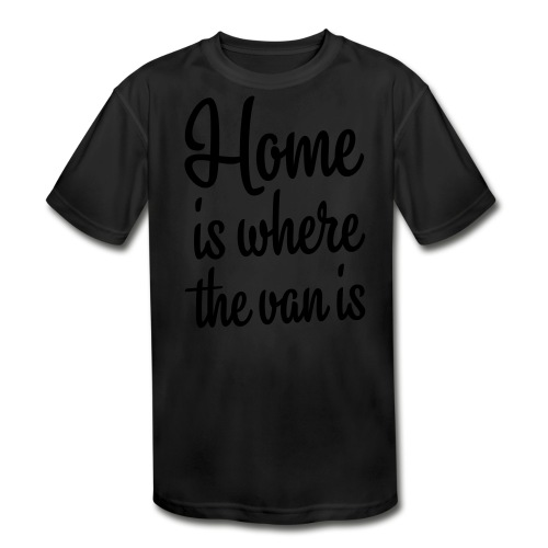 Home is where the van is - Kids' Moisture Wicking Performance T-Shirt