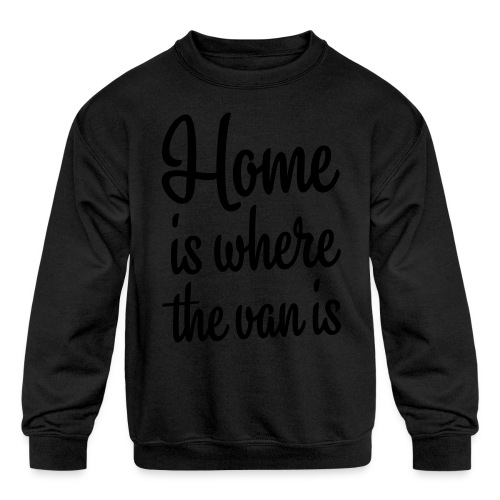 Home is where the van is - Kids' Crewneck Sweatshirt