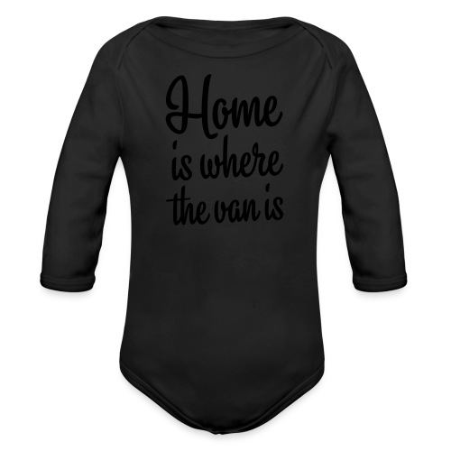 Home is where the van is - Organic Long Sleeve Baby Bodysuit