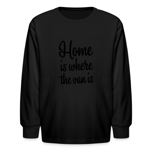 Home is where the van is - Kids' Long Sleeve T-Shirt