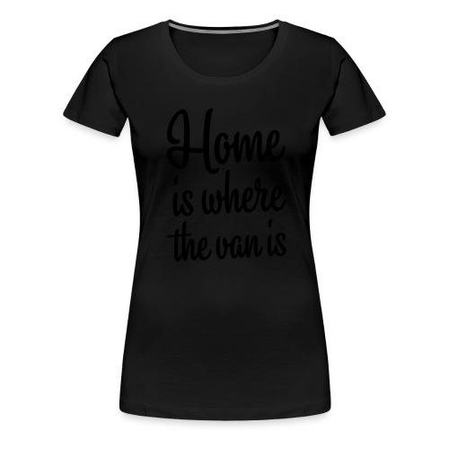 Home is where the van is - Women's Premium T-Shirt