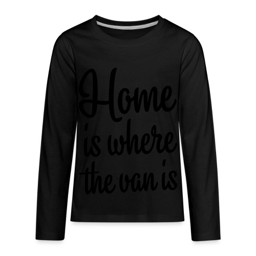 Home is where the van is - Kids' Premium Long Sleeve T-Shirt