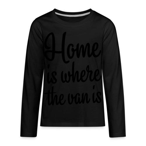 Home is where the van is - Kids' Premium Long Sleeve T-Shirt