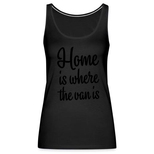 Home is where the van is - Women's Premium Tank Top