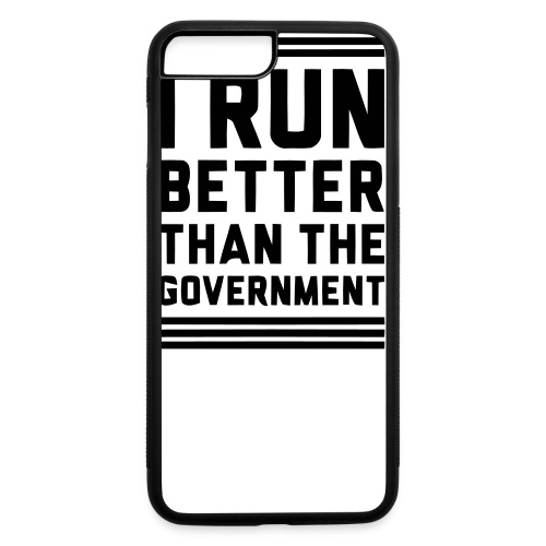I Run Better Than The Government - iPhone 7 Plus/8 Plus Rubber Case