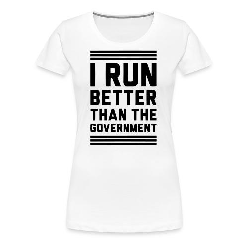 I Run Better Than The Government - Women's Premium T-Shirt