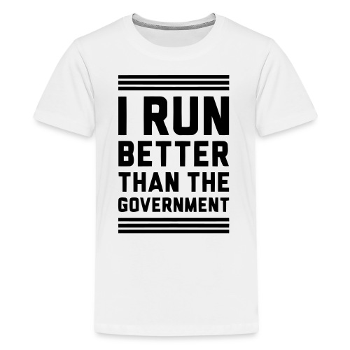 I Run Better Than The Government - Kids' Premium T-Shirt