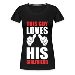 This guy loves his girlfriend - Women's Premium T-Shirt