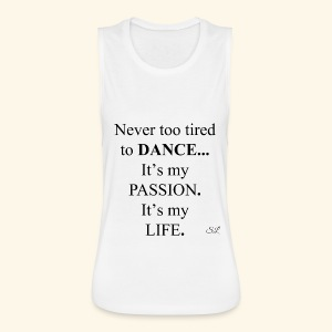 DANCE is My Passion T-shirt by Stephanie Lahart - Women's Flowy Muscle Tank by Bella