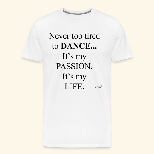 Never Too Tired To Dance Quote Dance And Dancer T Shirts By Lahart