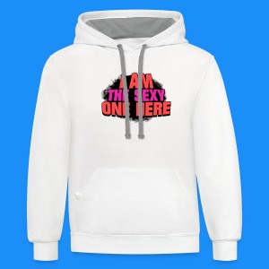 I Am The Sexy One Here (Man's T-Shirt) - Contrast Hoodie