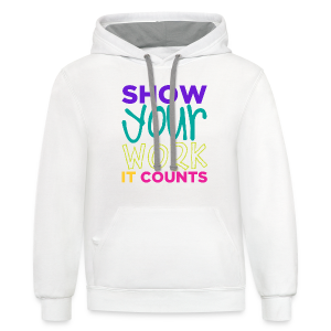 Show Your Work It Counts - Contrast Hoodie