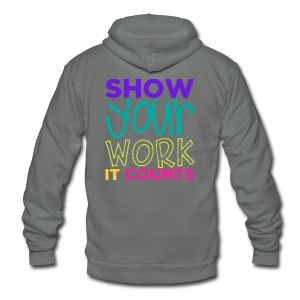Show Your Work It Counts - Unisex Fleece Zip Hoodie by American Apparel