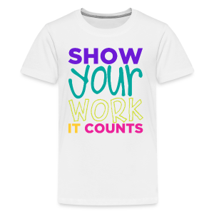Show Your Work It Counts - Kids' Premium T-Shirt