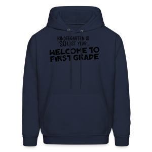 Kindergarten Is SO Last Year... Welcome to First Grade - Men's Hoodie