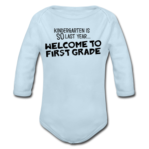Kindergarten Is SO Last Year... Welcome to First Grade - Long Sleeve Baby Bodysuit