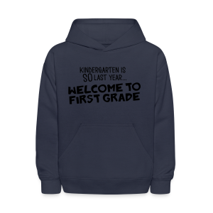 Kindergarten Is SO Last Year... Welcome to First Grade - Kids' Hoodie