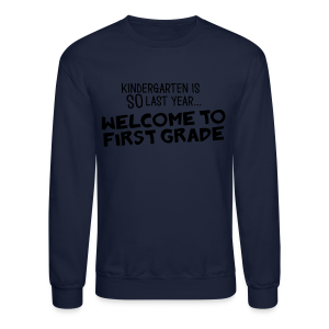 Kindergarten Is SO Last Year... Welcome to First Grade - Crewneck Sweatshirt