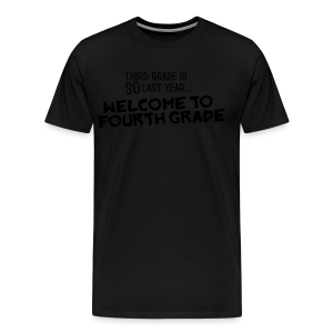 Third Grade Is SO Last Year... Welcome to Fourth Grade - Men's Premium T-Shirt
