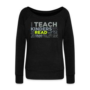 I Teach Kinders How To Read... - Women's Wideneck Sweatshirt
