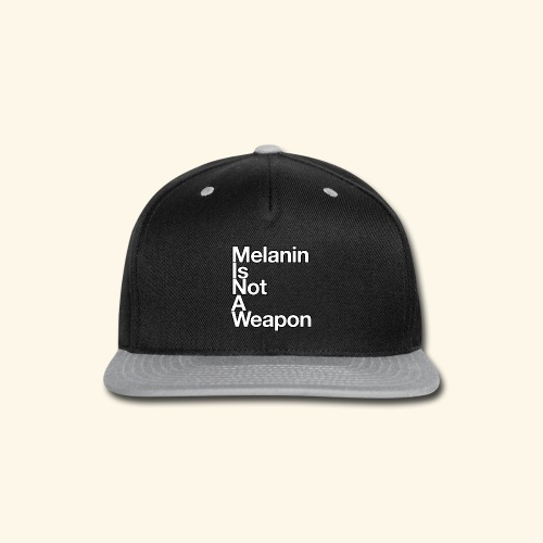 Melanin Is Not A Weapon - Snap-back Baseball Cap