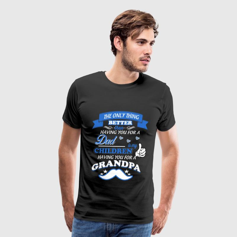 Grandpa - My children having you for a grandpa - Men's Premium T-Shirt