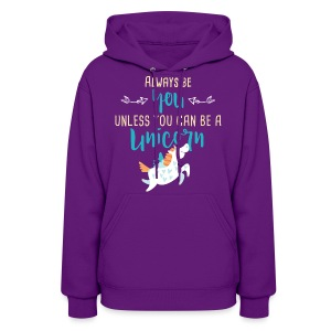 Always Be You or Unicorn - Women's Hoodie