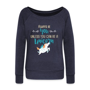 Always Be You or Unicorn - Women's Wideneck Sweatshirt
