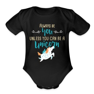 Always Be You or Unicorn - Short Sleeve Baby Bodysuit